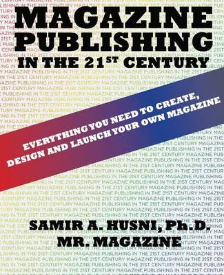 Magazine Publishing in the 21st Century: Everything You Need to Create, Design and Launch Your Own Magazine (Hardback)