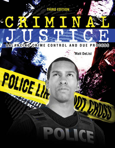 Criminal Justice: Balancing Crime Control and Due Process (Paperback)