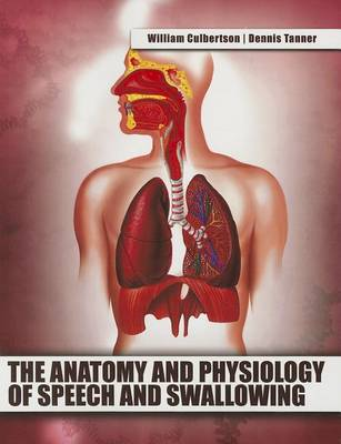 The Anatomy and Physiology of Speech and Swallowing (Paperback)