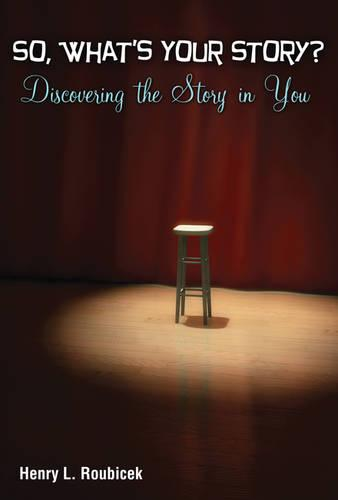 So, What's Your Story? Discovering the Story in You (Paperback)