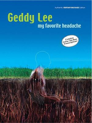 Geddy Lee - My Favorite Headache: Guitar Tablature and Bass Tablature (Paperback)