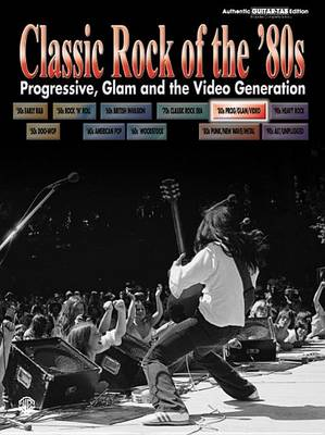 Classic Rock of the 80's - Progressive, Glam and the Video Generation: (Guitar Tab) (Paperback)