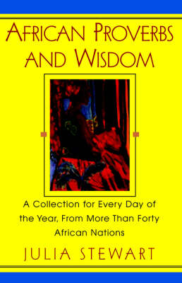 African Proverbs and Wisdom: A Collection for Every Day of the Year, from More Than Forty African Nations (Paperback)