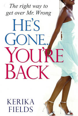 He's Gone...you're Back: The Right Way to Get Over Mr. Wrong (Paperback)