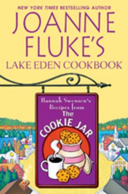 Joanne Fluke's Lake Eden Cookbook: Hannah Swensen's Recipes from the Cookie Jar (Hardback)