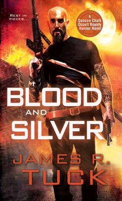 Blood and Silver: A Deacon Chalk Occult Bounty Hunter Novel (Paperback)
