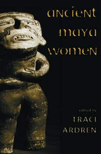 Ancient Maya Women - Gender and Archaeology (Hardback)