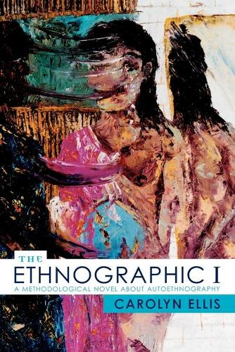 The Ethnographic I: A Methodological Novel about Autoethnography - Ethnographic Alternatives 13 (Paperback)