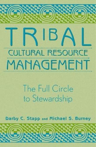 Tribal Cultural Resource Management: The Full Circle to Stewardship - Heritage Resource Management Series (Hardback)