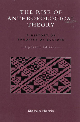The Rise of Anthropological Theory: A History of Theories of Culture (Paperback)