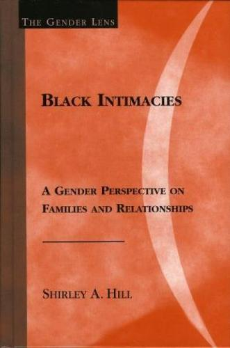 Black Intimacies: A Gender Perspective on Families and Relationships - Gender Lens (Hardback)