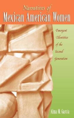 Narratives of Mexican American Women: Emergent Identities of the Second Generation (Hardback)
