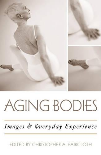 Aging Bodies: Images and Everyday Experience (Hardback)