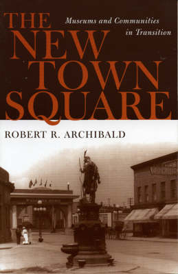 The New Town Square: Museums and Communities in Transition - American Association for State & Local History (Paperback)