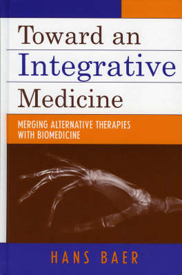 Toward an Integrative Medicine: Merging Alternative Therapies with Biomedicine (Hardback)