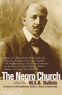 The Negro Church: Report of a Social Study Made under the Direction of Atlanta University; Together with the Proceedings of the Eighth Conference for the Study of the Negro Problems, held at Atlanta University, May 26th, 1903 (Paperback)
