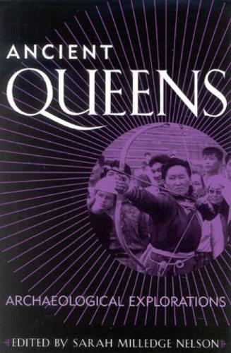 Ancient Queens: Archaeological Explorations - Gender and Archaeology (Hardback)