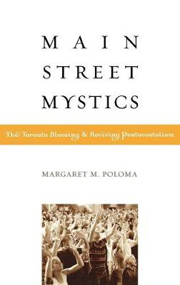 Main Street Mystics: The Toronto Blessing and Reviving Pentecostalism (Hardback)