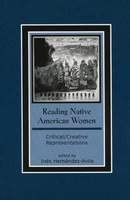 Reading Native American Women: Critical/Creative Representations - Contemporary Native American Communities 15 (Hardback)