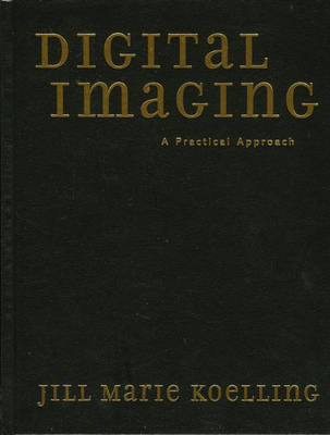 Digital Imaging: A Practical Approach - American Association for State & Local History (Hardback)