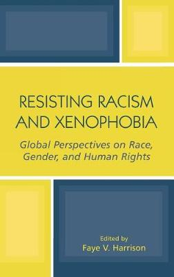 Resisting Racism and Xenophobia: Global Perspectives on Race, Gender, and Human Rights (Hardback)