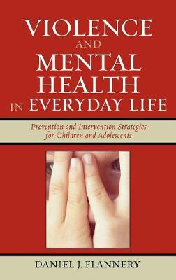 Violence and Mental Health in Everyday Life: Prevention and Intervention Strategies for Children and Adolescents - Violence Prevention and Policy (Hardback)