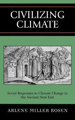 Civilizing Climate: Social Responses to Climate Change in the Ancient Near East (Hardback)