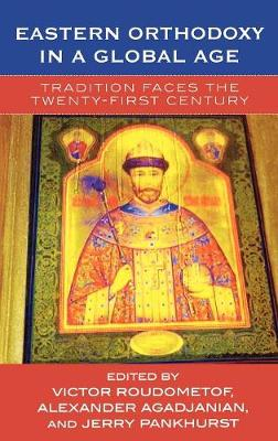 Eastern Orthodoxy in a Global Age: Tradition Faces the 21st Century (Hardback)