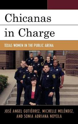 Chicanas in Charge: Texas Women in the Public Arena (Hardback)