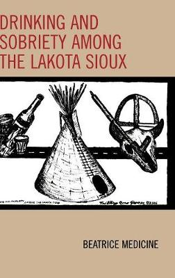 Drinking and Sobriety among the Lakota Sioux - Contemporary Native American Communities (Hardback)
