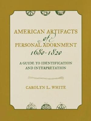 American Artifacts of Personal Adornment, 1680-1820: A Guide to Identification and Interpretation - American Association for State & Local History (Paperback)