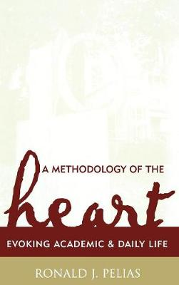 A Methodology of the Heart: Evoking Academic and Daily Life - Ethnographic Alternatives 15 (Hardback)