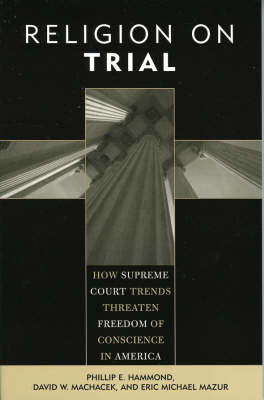 Religion on Trial: How Supreme Court Trends Threaten Freedom of Conscience in America (Paperback)