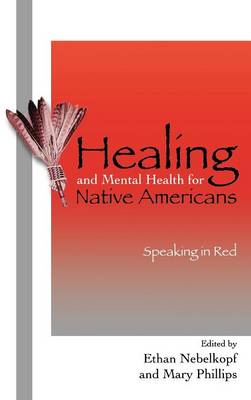 Healing and Mental Health for Native Americans: Speaking in Red - Contemporary Native American Communities 11 (Hardback)