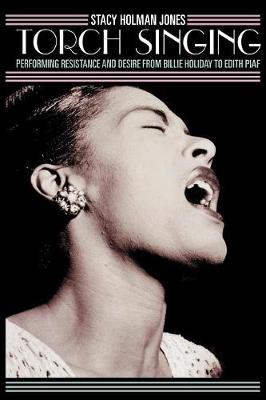 Torch Singing: Performing Resistance and Desire from Billie Holiday to Edith Piaf - Ethnographic Alternatives (Paperback)