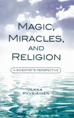 Magic, Miracles, and Religion: A Scientist's Perspective - Cognitive Science of Religion (Hardback)