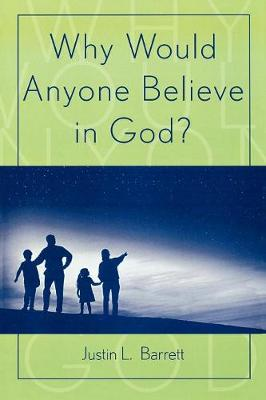 Why Would Anyone Believe in God? - Cognitive Science of Religion (Paperback)