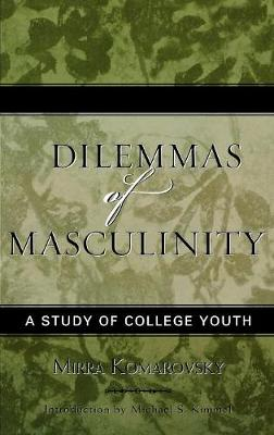 Dilemmas of Masculinity: A Study of College Youth - Classics in Gender Studies 7 (Hardback)
