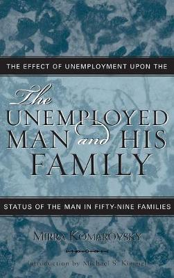 The Unemployed Man and His Family: The Effect of Unemployment Upon the Status of the Man in Fifty-Nine Families - Classics in Gender Studies 9 (Hardback)