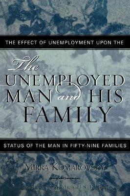 The Unemployed Man and His Family: The Effect of Unemployment Upon the Status of the Man in Fifty-Nine Families - Classics in Gender Studies (Paperback)