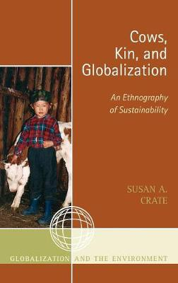 Cows, Kin, and Globalization: An Ethnography of Sustainability - Globalization and the Environment (Hardback)