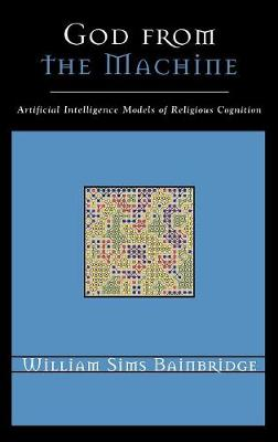 God from the Machine: Artificial Intelligence Models of Religious Cognition - Cognitive Science of Religion (Hardback)