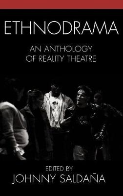 Ethnodrama: An Anthology of Reality Theatre - Crossroads in Qualitative Inquiry (Hardback)