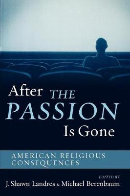After The Passion Is Gone: American Religious Consequences (Paperback)