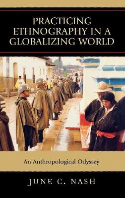 Practicing Ethnography in a Globalizing World: An Anthropological Odyssey (Hardback)