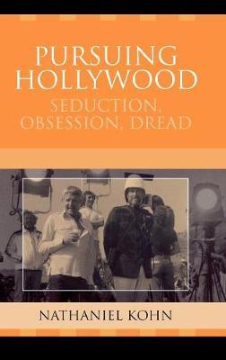 Pursuing Hollywood: Seduction, Obsession, Dread - Crossroads in Qualitative Inquiry (Hardback)