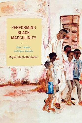Performing Black Masculinity: Race, Culture, and Queer Identity - Crossroads in Qualitative Inquiry (Paperback)