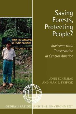 Saving Forests, Protecting People?: Environmental Conservation in Central America - Globalization and the Environment (Paperback)