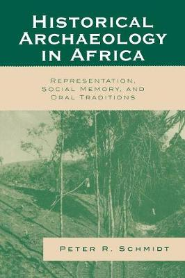Historical Archaeology in Africa: Representation, Social Memory, and Oral Traditions - African Archaeology Series (Paperback)