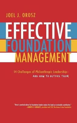 Effective Foundation Management: 14 Challenges of Philanthropic Leadership--And How to Outfox Them (Hardback)